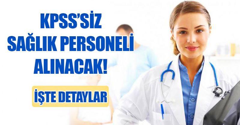 KPSS'siz sağlık personeli alınacak! Başvuru şartları açıklandı...