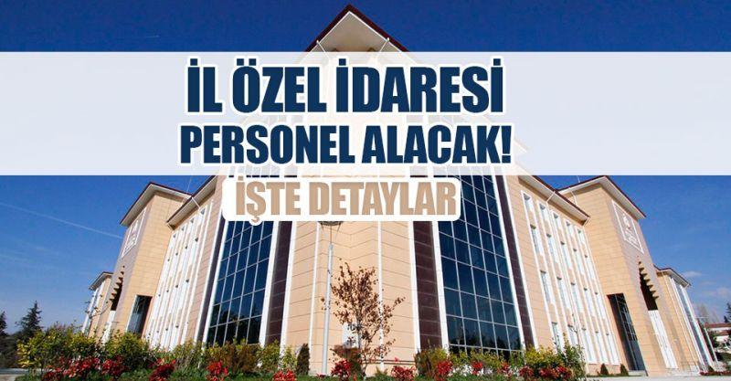 İl özel idaresine 13 personel alımı yapılacak: Başvurular bugün sona eriyor!