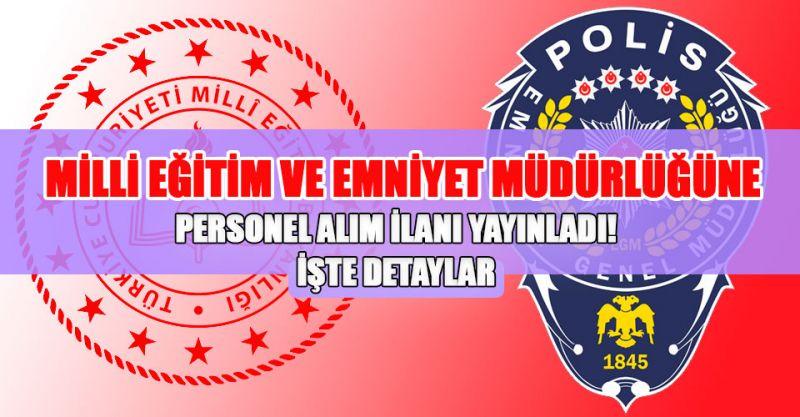 Milli Eğitim ve Emniyet Müdürlüklerine KPSS'siz personel alımı yapılacak!