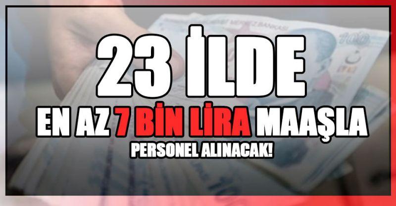 23 ilde en az 7 bin lira maaşla personel alınacak! Başvurular başladı