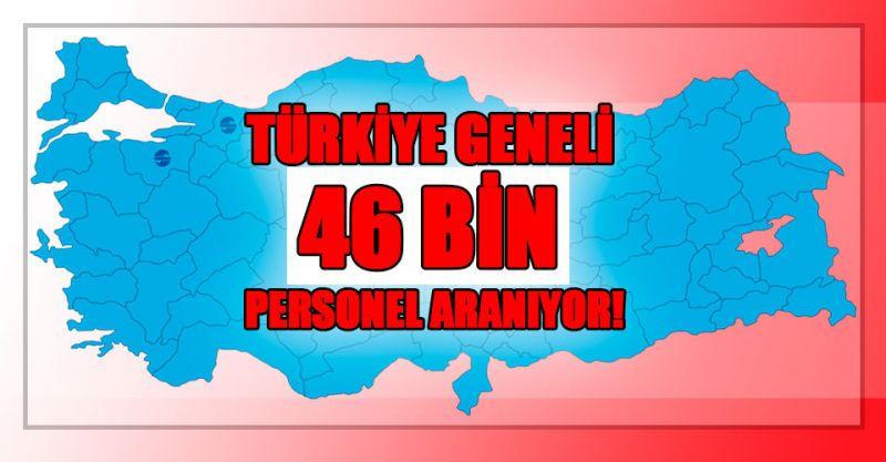 Türkiye geneli 46 Bin personel aranıyor! İşte detaylar...