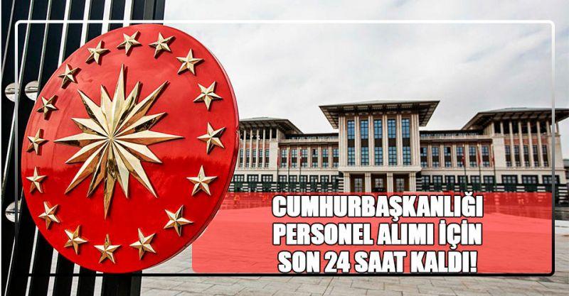 Cumhurbaşkanlığı personel alımı için son 24 saat kaldı!