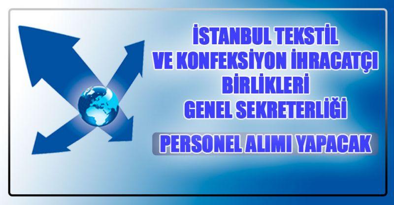 İstanbul Tekstil ve Konfeksiyon İhracatçı Birlikleri Genel Sekreterliği Personel Alımı Yapıyor! İşte Detaylar...