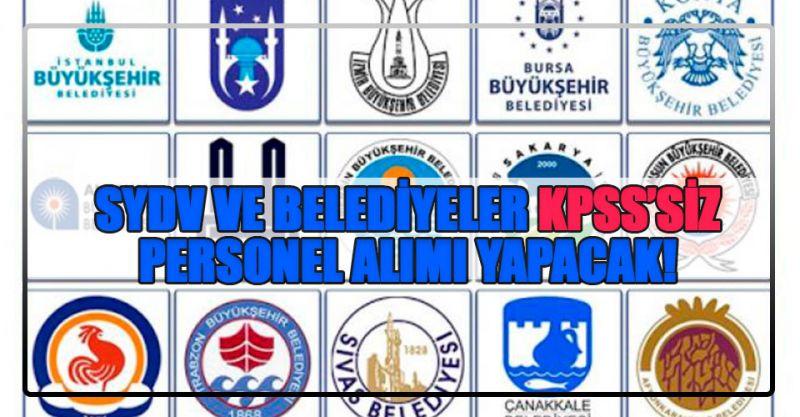SYDV ve Belediyeler KPSS'siz personel alımı yapacak!