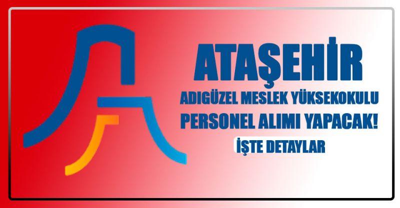 Ataşehir Adıgüzel Meslek Yüksekokulu Personel Alımı Yapacak! İşte Detaylar...
