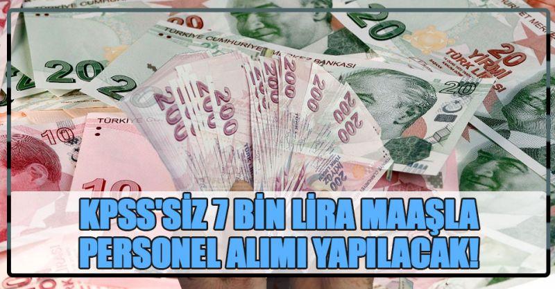KPSS'siz 7 bin lira maaşla personel alımı yapılacak!