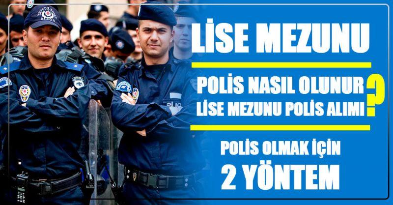 Lise Mezunu Polis Olmak İçin 2 Yöntem! Lise Mezunu Polis Nasıl Olunur? Lise Mezunu Polis Alımı?