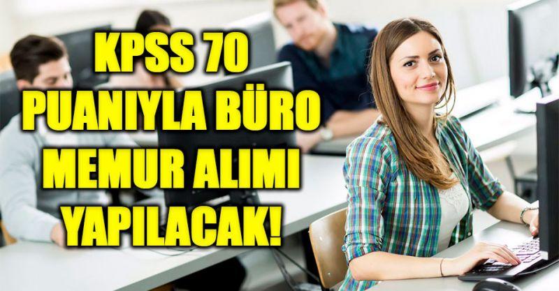 KPSS 70 puanıyla büro memur alımı yapılacak!