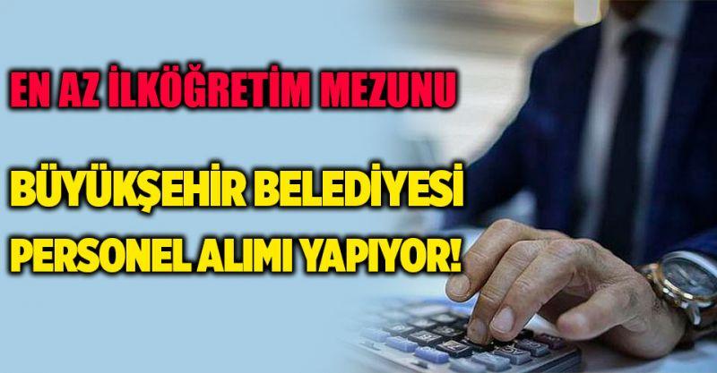 En az ilköğretim mezunu Büyükşehir Belediyesi personel alımı yapacak!