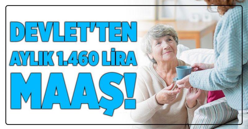 Devlet'ten aylık 1.460 lira maaş desteği!