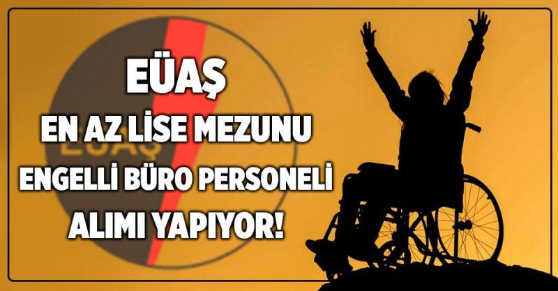 EÜAŞ En az lise mezunu 14 Engelli büro Personeli alımı yapıyor!