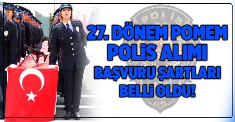 27. Dönem POMEM Polis Alımı Başvuru Şartları Belli Oldu!