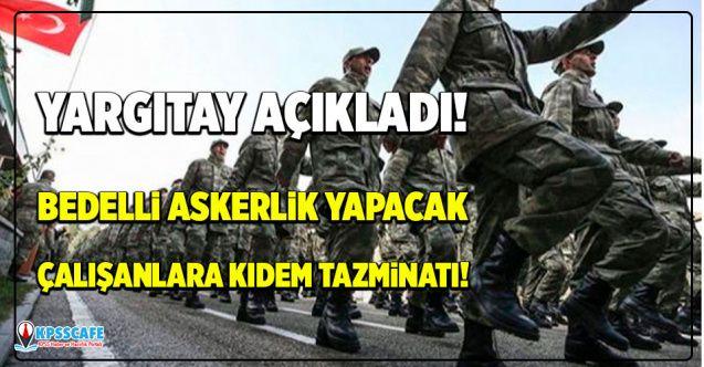 Bedelli Askerlik yapacak çalışanlara Kıdem Tazminatı ! Yargıtay karar verdi