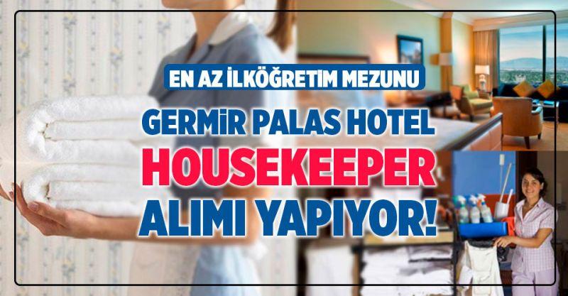 Germir Palas Hotel En İlköğretim Mezunu Housekeeper Alımı yapıyor!