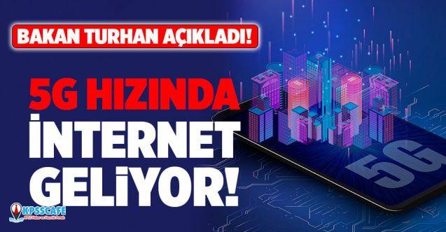 Bakan Turhan açıkladı! 5G Hızında İnternet Geliyor!