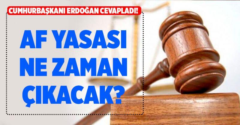 Af yasası ne zaman çıkacak? Cumhurbaşkanı Erdoğan Cevapladı!