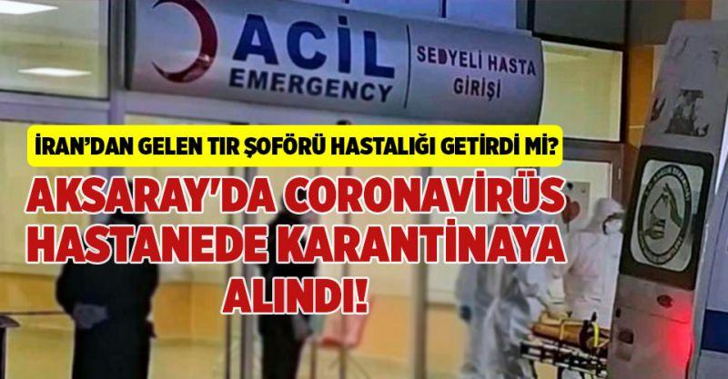 Aksaray'da Coronavirüs Hastanede Karantinaya Alındı!