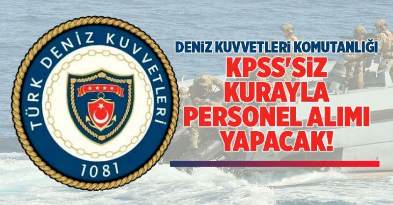 Deniz Kuvvetleri Komutanlığı KPSS'siz Kurayla Personel Alımı Yapacak!