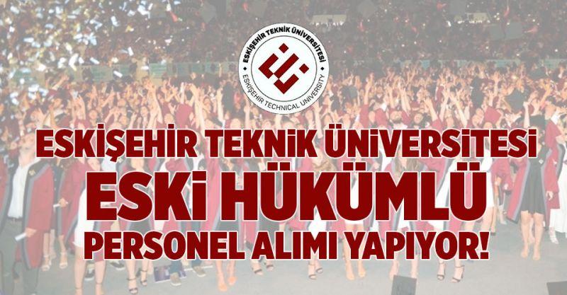 Eskişehir Teknik Üniversitesi Eski Hükümlü Personel Alımı Yapıyor!