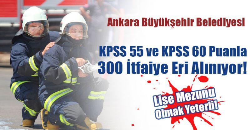 Ankara Büyükşehir Belediyesi'ne KPSS 55 ve KPSS 60 Puanla 300 İtfaiye Eri Alınıyor! Lise Mezunu Olmak Yeterli!