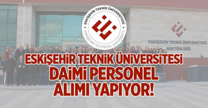 Eskişehir Teknik Üniversitesi Daimi Personel Alımı Yapıyor!