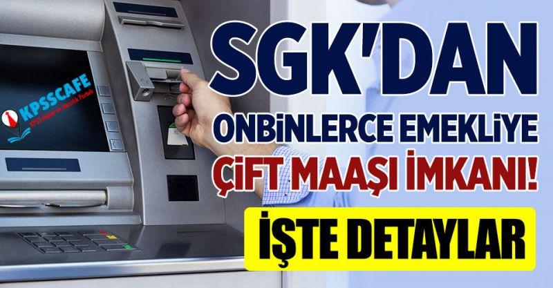 SGK'dan Onbinlerce Emekliye Çift Maaşı İmkanı!