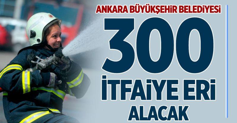 Ankara Büyükşehir Belediyesi 300 İtfaiye Eri Alımı Yapılıyor!