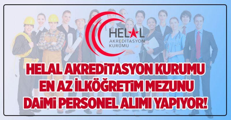 Helal Akreditasyon Kurumu En az İlköğretim Mezunu Daimi Personel Alımı Yapıyor!