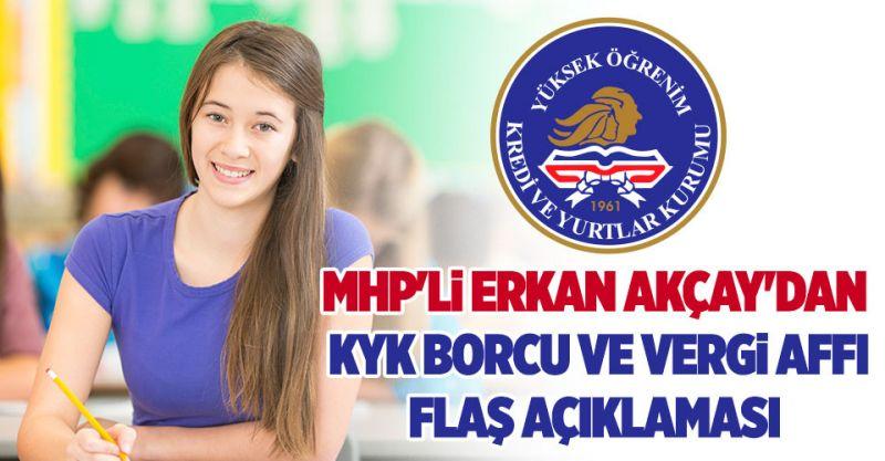 MHP'li Akçay'dan Flaş Açıklama! KYK borcu ve Vergi Affı...