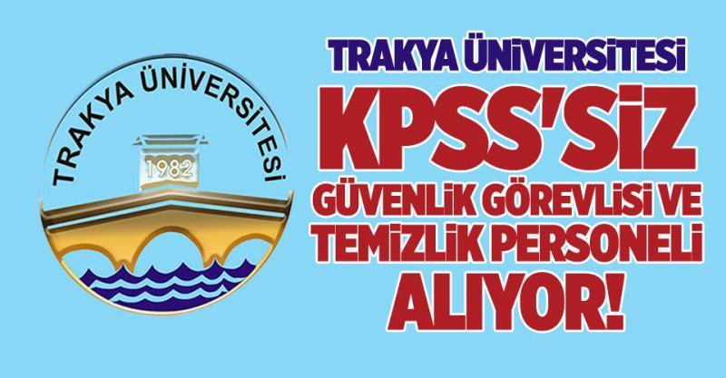Trakya Üniversitesi KPSS'siz Personel Alıyor! Güvenlik ve Temizlik Görevlisi...