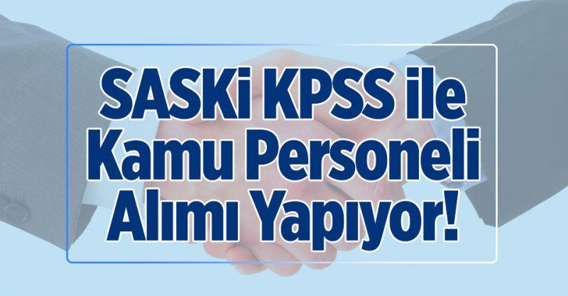 SASKİ KPSS ile Kamu Personeli Alımı Yapıyor!