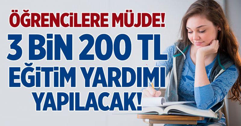 Öğrencilere Müjde! 3 bin 200 TL Eğitim Yardımı Yapılacak!