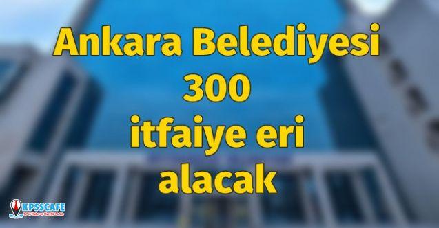 Ankara Belediyesi çok sayıda itfaiye eri alımı yapacak! Başvuru şartları nedir?