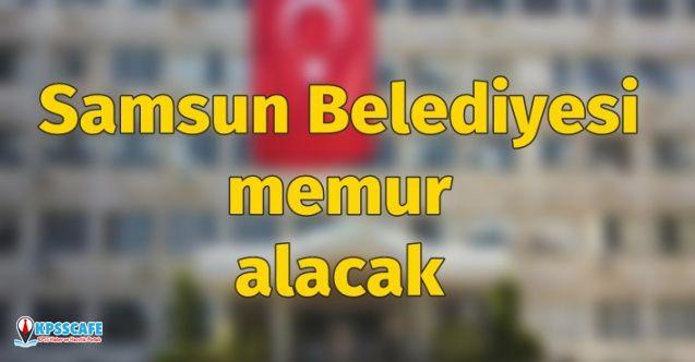 Samsun Büyükşehir Belediyesi çok sayıda memur alımı yapacak! Başvuru şartları ve kadrolar nedir?