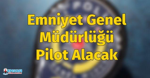 Emniyet Genel Müdürlüğü duyurdu: Pilot alımı yapacak! Başvuru şartları nedir?