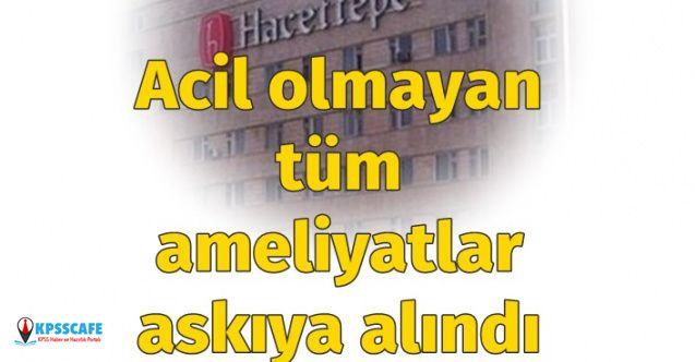 Hacettepe Üniversitesi acil olmayan tüm ameliyatları askıya aldı