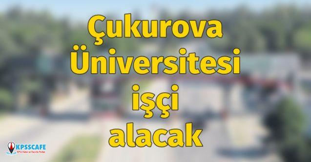 Çukurova Üniversitesi ilan yayınladı: en az ilköğretim mezunu 15 sürekli işçi alımı yapacak