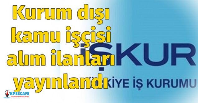 İşkur'da iş ilanları yayınlandı: Bir çok kurum, kurum dışı kamu işçisi alımı yapacak