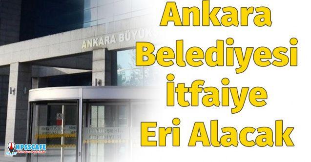 Ankara Büyükşehir Belediyesi İtfaiye Eri Alımı Yapacak