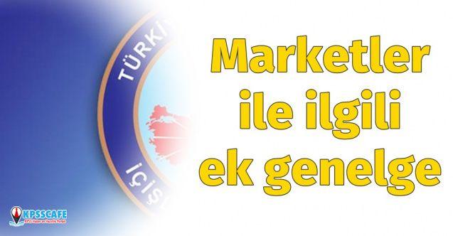 İçişleri Bakanlığı Duyurdu: Marketler ile ilgili Ek Genelge
