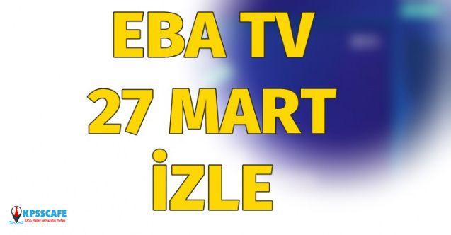 EBA TV 27 Mart 2020 İzle! EBA 27 Mart 2020 Ders Programı Nedir?