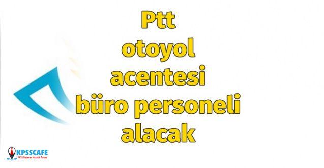 PTT Otoyol Acentesi Büro Personeli Alımı Yapacak