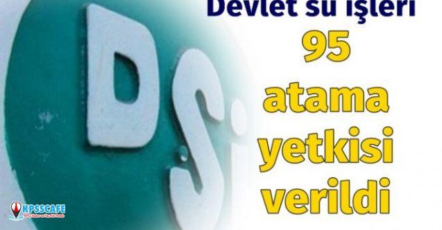 Devlet Su İşlerine 95 Atama Yetkisi Verildi