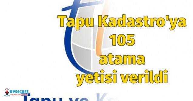 Tapu ve Kadastro Genel Müdürlüğüne 105 Atama Yetkisi Verildi