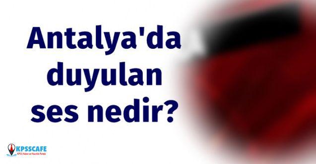 Antalya'da Duyulan Ses Nedir?