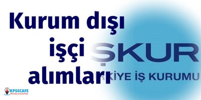 İşkur'dan Kurum Dışı Kamu İşçi Alımı İlanları Yayınlandı