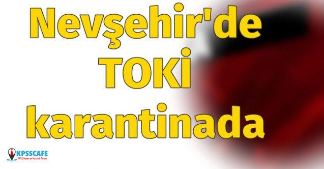 Nevşehir'de TOKİ karantinaya alındı