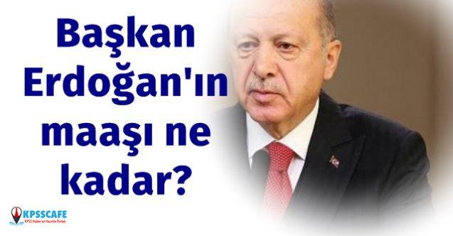 Cumhurbaşkanı 2020 Maaşı Ne Kadar? Başkan Erdoğan ne kadar maaş alıyor?