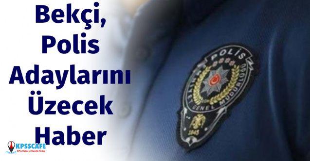 Polis ve Bekçi Adaylarını Üzecek Haberi Bakan Açıkladı
