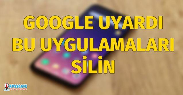 Google Uyardı: Bu uygulamalar varsa hemen silin!